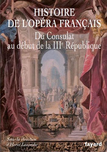 livre-histoire-de-l-opera-herve-lacombe-fayard-critique-presentation-classiquenews-livres-clic-de-classiquenews