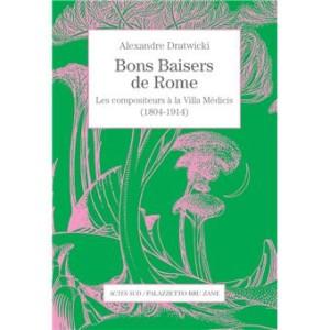 Bons-baisers-de-Rome alex dratwicki prix de rome critique livre cd classiquenews palazzetto bru zane