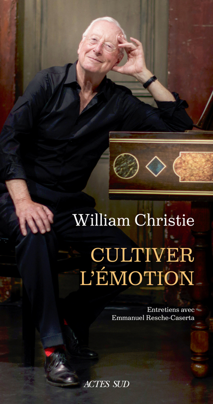 CHRISTIE william Bill arts florissants cultiver emotion entretiens actes sud critique annonce classiquenews 9782330154332