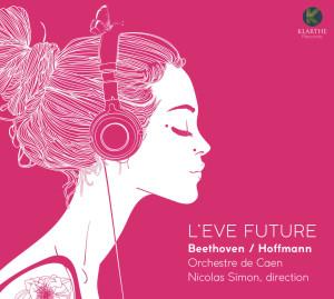 eve future hoffmann symphonie beethoven cd critique annonce nicolas simon orchestre de caen classiquenews KLA128couv_low